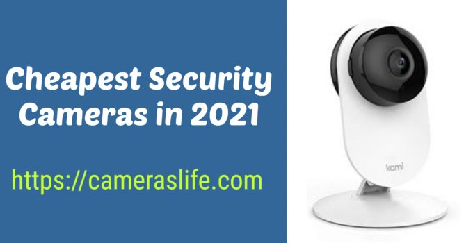 Cheapest Security Cameras in 2021